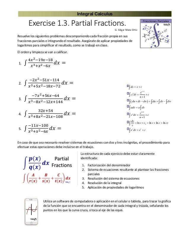 Integral Calculus Exercise 1.3. Partial Fractions. G. Edgar Mata Ortiz Resuelve los siguientes problemas descomponiendo ca...