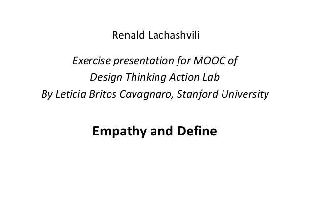 Renald Lachashvili ExercisepresentationforMOOCof DesignThinkingActionLab ByLeticiaBritosCavagnaro, StanfordUni...