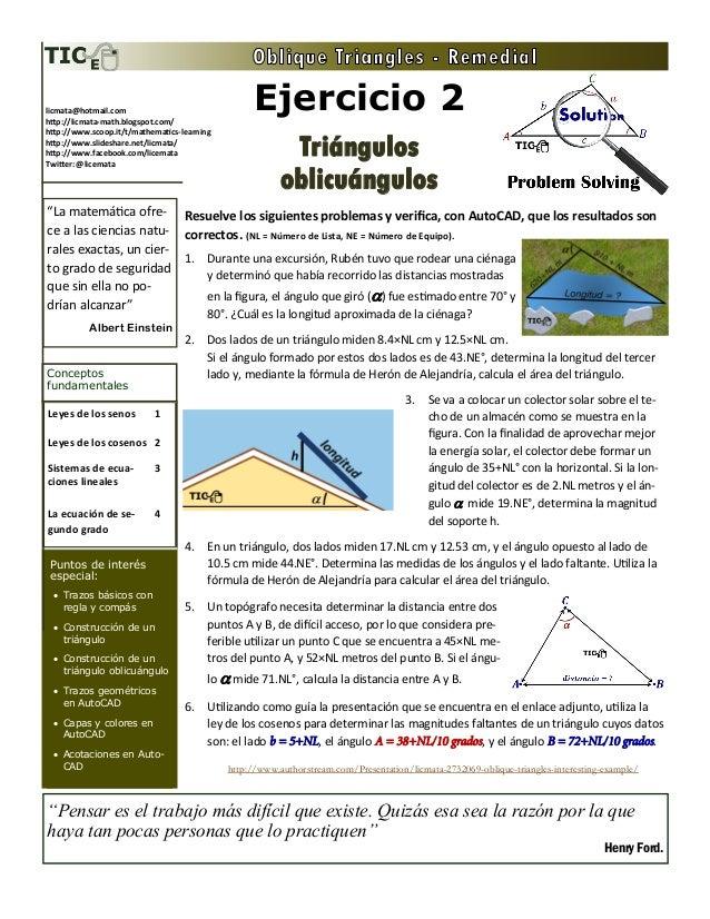 Ejercicio 2 Triángulos oblicuángulos Leyes de los senos 1 Leyes de los cosenos 2 Sistemas de ecua- ciones lineales 3 La ec...