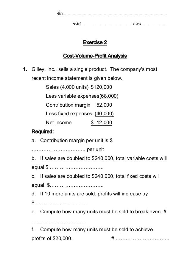 Exercise 2 Cost-Volume-Profit Analysis 1. Gilley, Inc., sells a single product. The company's most recent income statement...