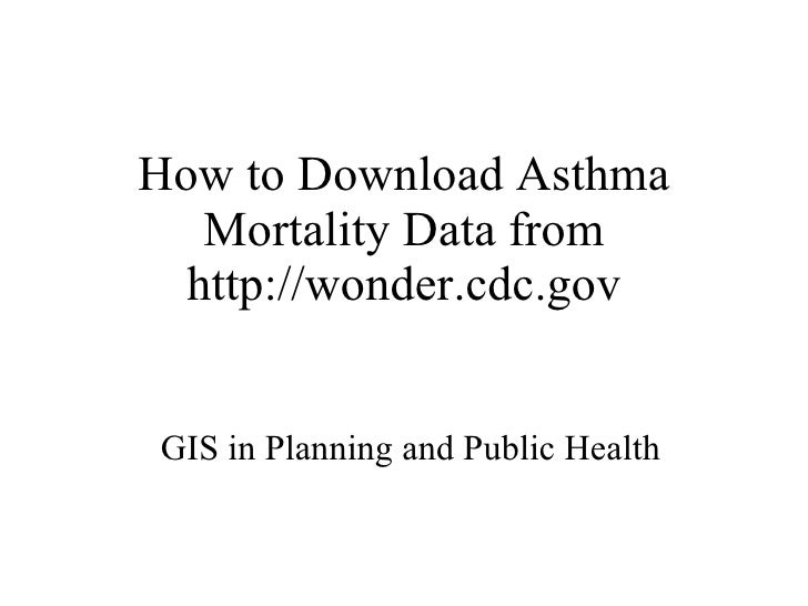 How to Download Asthma Mortality Data from http://wonder.cdc.gov GIS in Planning and Public Health