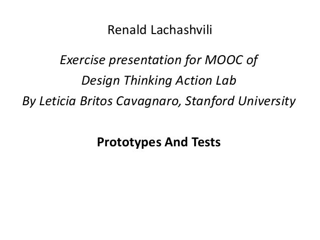 Renald Lachashvili Exercise presentation for MOOC of Design Thinking Action Lab By Leticia Britos Cavagnaro, Stanford Univ...