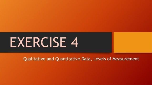 EXERCISE 4 Qualitative and Quantitative Data, Levels of Measurement