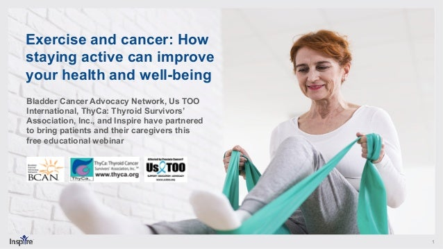 1 Exercise and cancer: How staying active can improve your health and well-being Bladder Cancer Advocacy Network, Us TOO I...