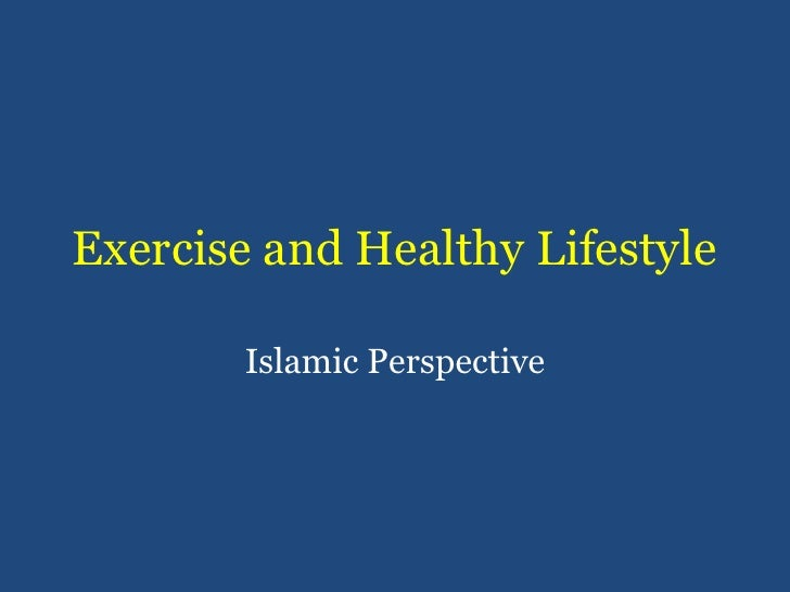 Exercise and Healthy Lifestyle<br />Islamic Perspective<br />