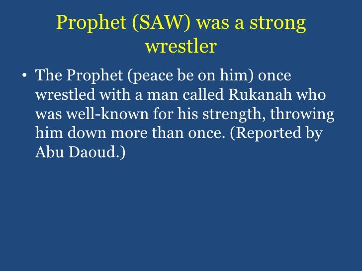 Prophet (SAW) was a strong wrestler<br />The Prophet (peace be on him) once wrestled with a man called Rukanah who was wel...