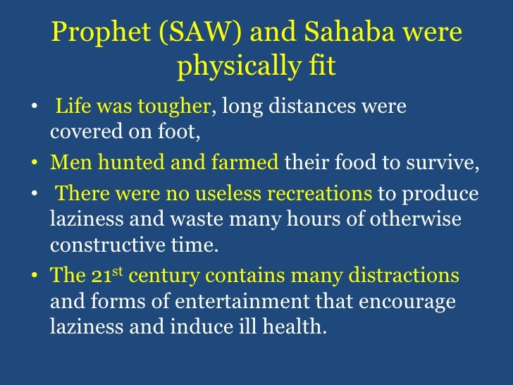 Prophet (SAW) and Sahaba were physically fit<br />Life was tougher, long distances were covered on foot, <br />Men hunted ...