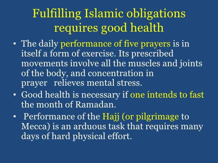 Fulfilling Islamic obligations requires good health<br />The daily performance of five prayers is in itself a form of exer...
