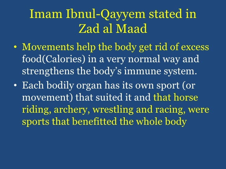 Imam Ibnul-Qayyem stated in Zad al Maad<br />Movements help the body get rid of excess food(Calories) in a very normal way...