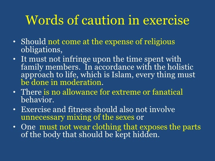 Words of caution in exercise<br />Should not come at the expense of religious obligations, <br />It must not infringe upon...