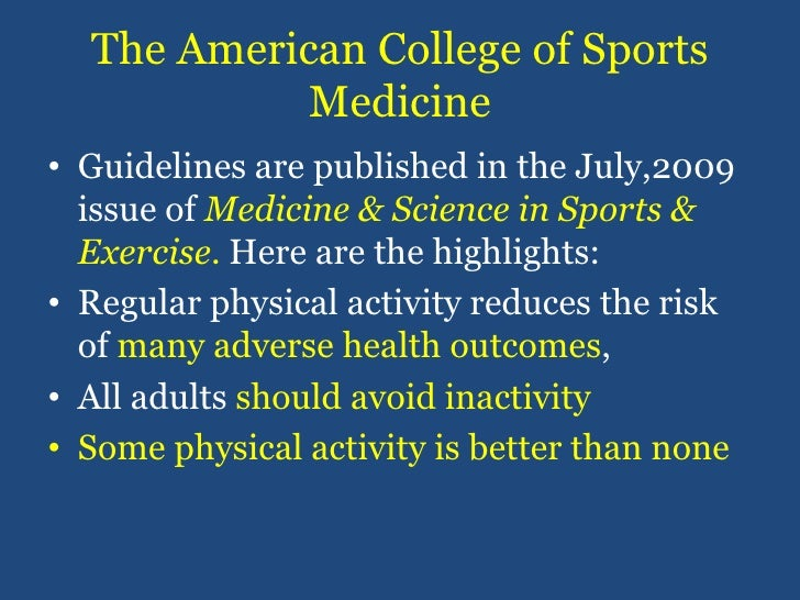The American College of Sports Medicine<br />Guidelines are published in the July,2009 issue of Medicine & Science in Spor...