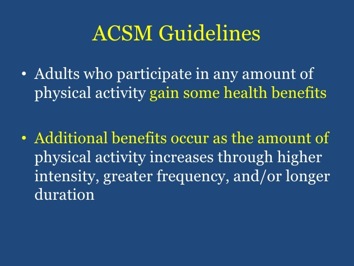 ACSM Guidelines<br />Adults who participate in any amount of physical activity gain some health benefits<br />Additional b...