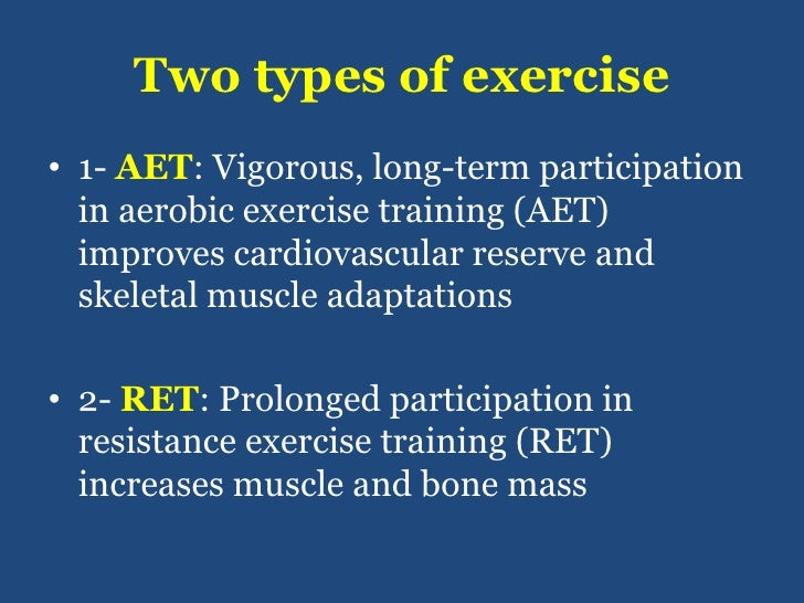 Two types of exercise<br />1- AET: Vigorous, long-term participation in aerobic exercise training (AET) improves cardiovas...