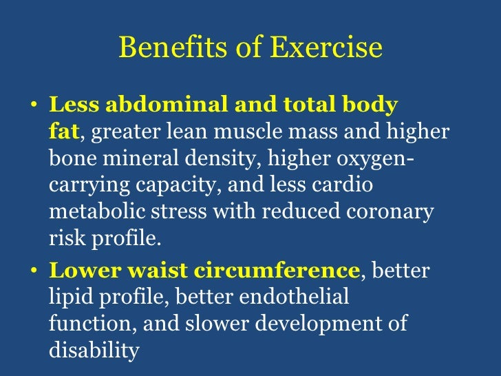 Benefits of Exercise<br />Less abdominal and total body fat, greater lean muscle mass and higher bone mineral density, hig...