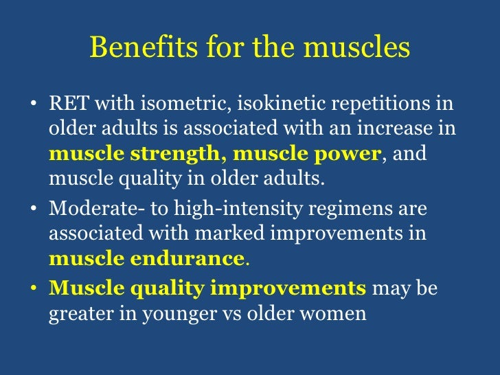 Benefits for the muscles<br />RET with isometric, isokinetic repetitions in older adults is associated with an increase in...