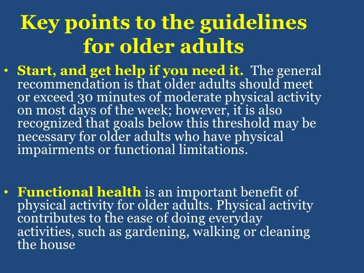 Key points to the guidelines for older adults<br />Start, and get help if you need it. The general recommendation is that...