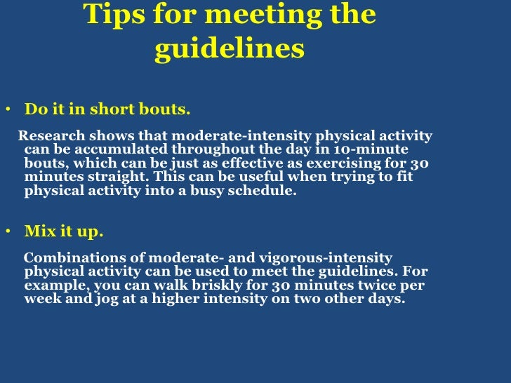 Tips for meeting the guidelines<br />Do it in short bouts.<br />Research shows that moderate-intensity physical activity c...