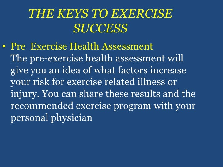THE KEYS TO EXERCISE SUCCESS<br />Pre  Exercise Health AssessmentThe pre-exercise health assessment will give you an idea ...