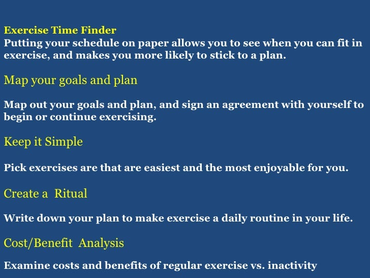 Exercise Time Finder<br />Putting your schedule on paper allows you to see when you can fit in exercise, and makes you mor...