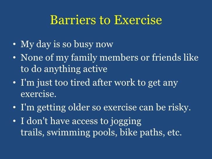 Barriers to Exercise <br />My day is so busy now<br />None of my family members or friends like to do anything active<br /...