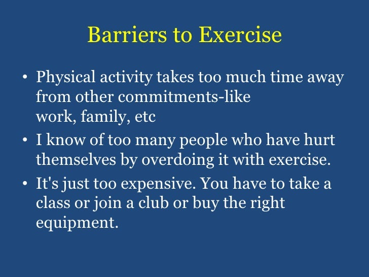 Barriers to Exercise<br />Physical activity takes too much time away from other commitments-like work, family, etc<br />I ...