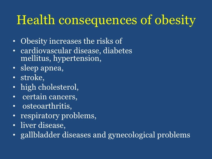 Health consequences of obesity<br />Obesity increases the risks of <br />cardiovascular disease, diabetes mellitus, hypert...