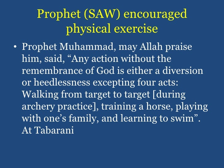 """Prophet (SAW) encouraged physical exercise<br />Prophet Muhammad, may Allah praise him, said, """"Any action without the reme..."""