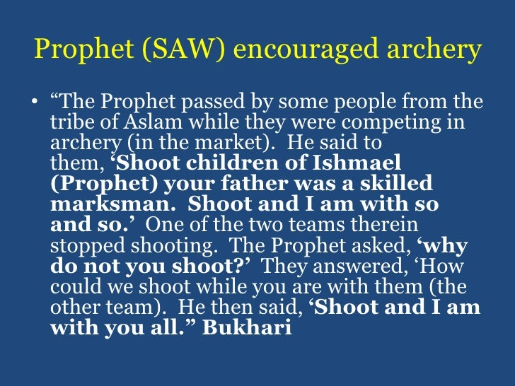 """Prophet (SAW) encouraged archery<br />""""The Prophet passed by some people from the tribe of Aslam while they were competing..."""