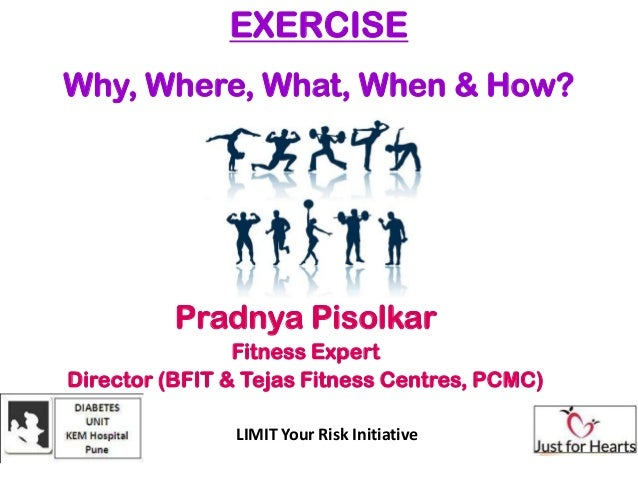 EXERCISEWhy, Where, What, When & How?          Pradnya Pisolkar                Fitness ExpertDirector (BFIT & Tejas Fitnes...