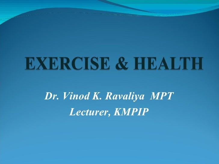 Dr. Vinod K. Ravaliya MPT     Lecturer, KMPIP