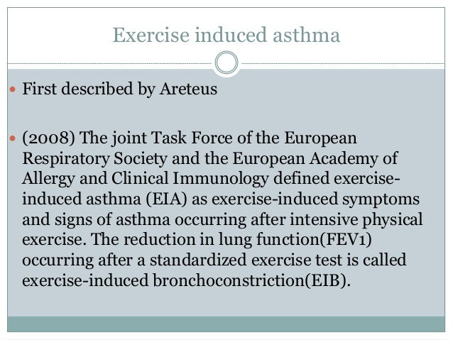 exercise induced asthma essay This is called exercise-induced bronchoconstriction asthma symptoms may be worse during exercise, when you have a cold or during times of high stress.