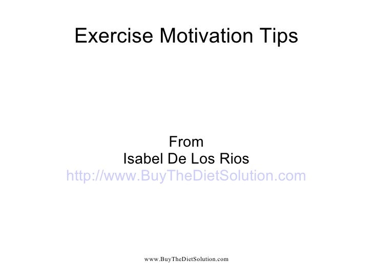 Exercise Motivation Tips From Isabel De Los Rios http://www.BuyTheDietSolution.com