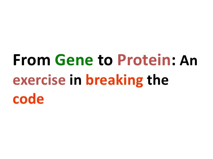 From Geneto Protein: An exercise in breaking the code<br />