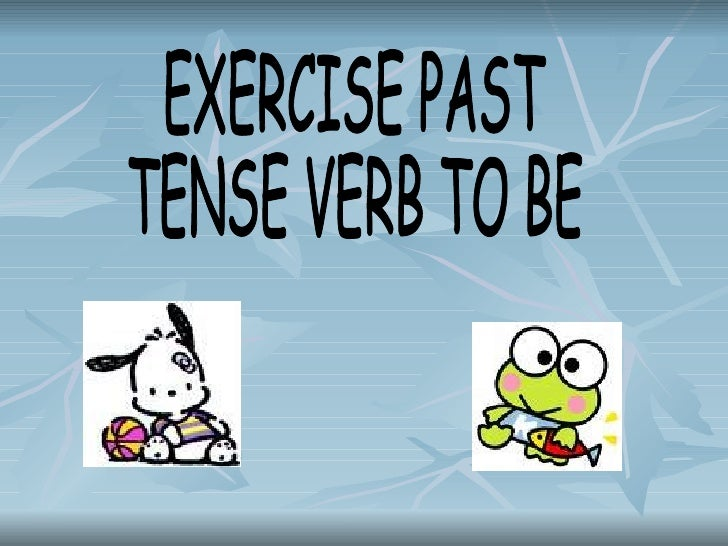 EXERCISE PAST  TENSE VERB TO BE