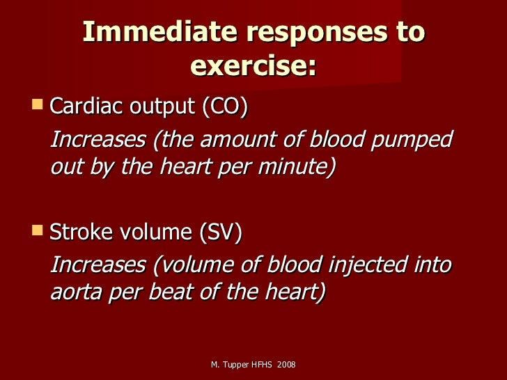 Immediate responses to exercise: <ul><li>Cardiac output (CO)  </li></ul><ul><li>Increases (the amount of blood pumped out ...