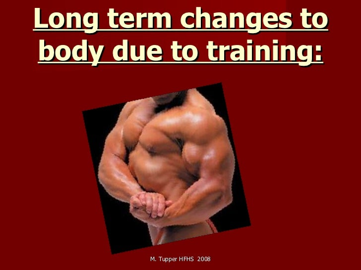 Long term changes to body due to training: M. Tupper HFHS  2008
