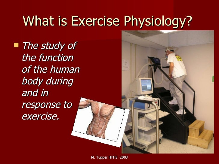 What is Exercise Physiology?  <ul><li>The study of the function of the human body during and in response to exercise. </li...