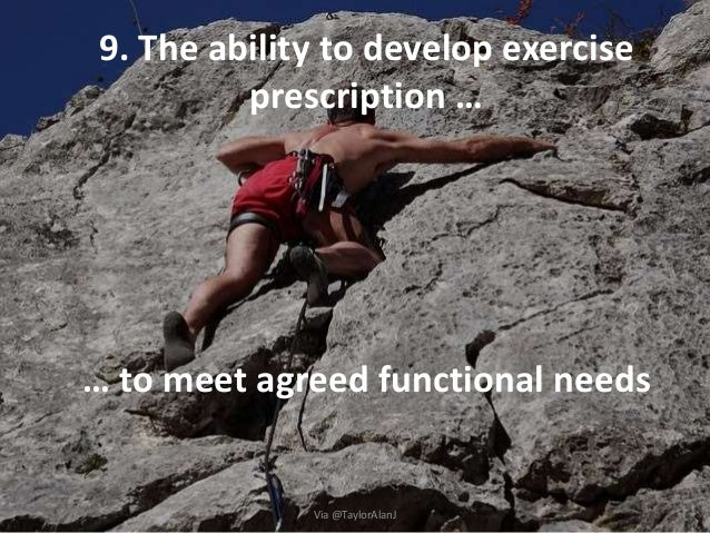 9. The ability to develop exercise prescription … … to meet agreed functional needs Via @TaylorAlanJ