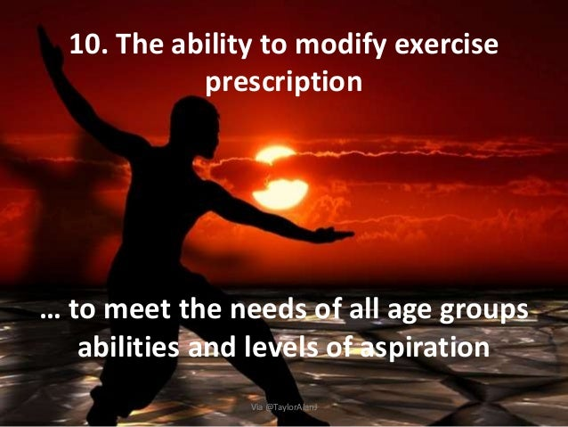 10. The ability to modify exercise prescription … to meet the needs of all age groups abilities and levels of aspiration V...