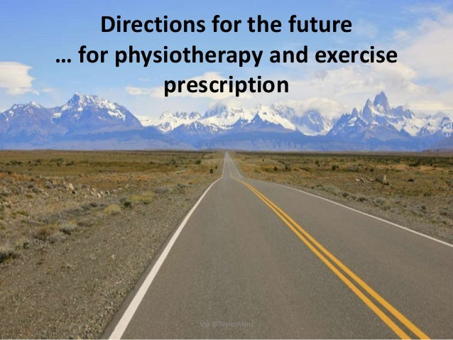 Directions for the future … for physiotherapy and exercise prescription Via @TaylorAlanJ