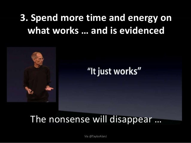 3. Spend more time and energy on what works … and is evidenced The nonsense will disappear … Via @TaylorAlanJ