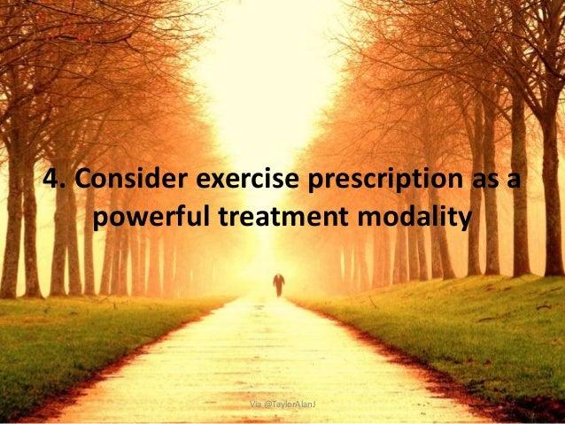 4. Consider exercise prescription as a powerful treatment modality Via @TaylorAlanJ