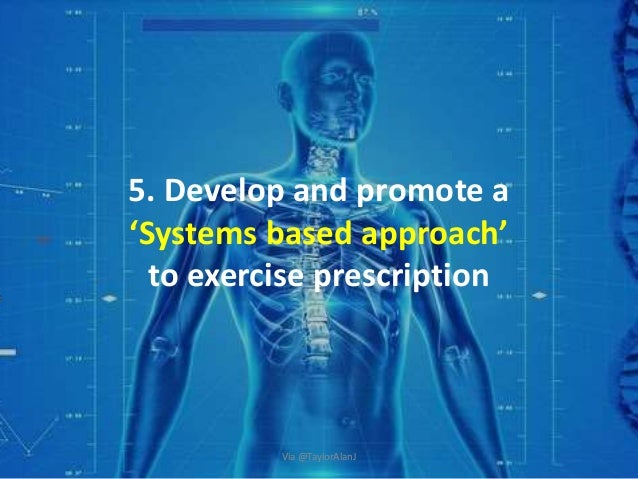 5. Develop and promote a 'Systems based approach' to exercise prescription Via @TaylorAlanJ