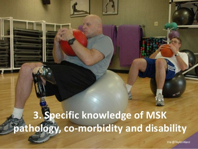3. Specific knowledge of MSK pathology, co-morbidity and disability Via @TaylorAlanJ