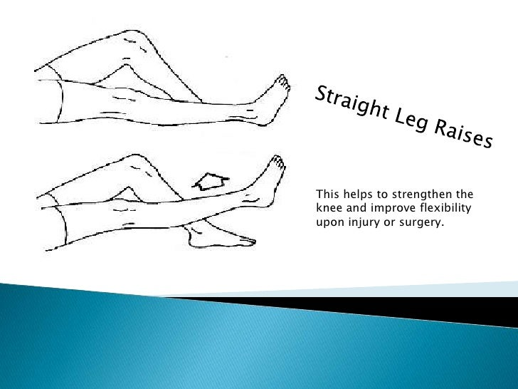 Straight Leg Raises<br />This helps to strengthen the knee and improve flexibility upon injury or surgery. <br />