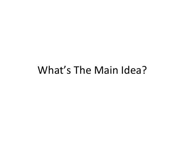 What's The Main Idea?