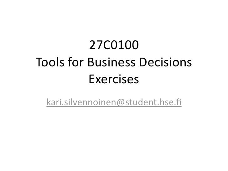 27C0100 Tools  for  Business  Decisions             Exercises   kari.silvennoinen@student.hse.fi