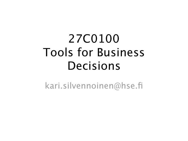 27C0100 Tools for Business     Decisions kari.silvennoinen@hse.fi