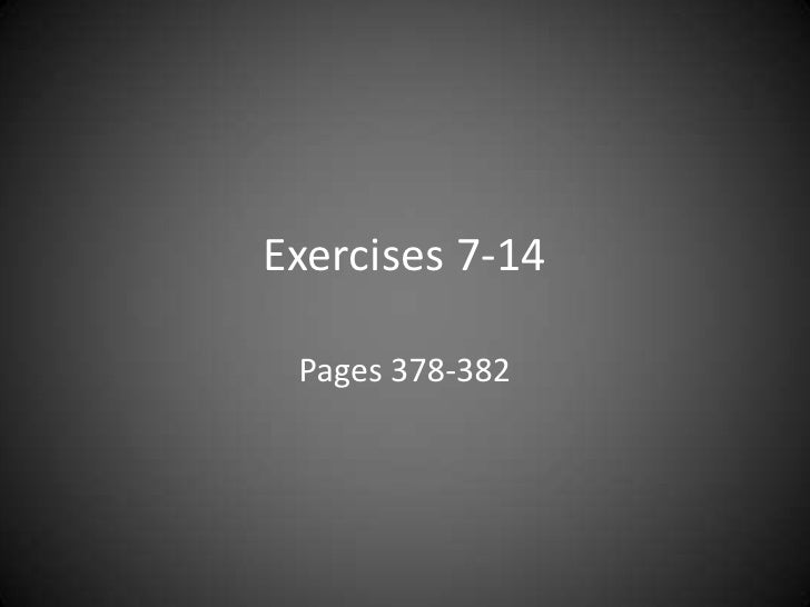 Exercises 7-14 Pages 378-382