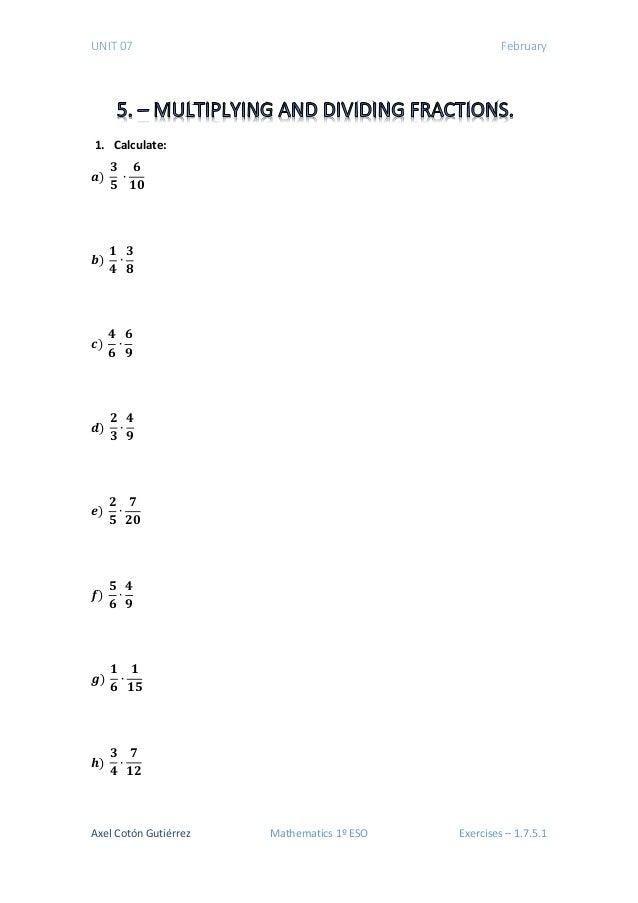 UNIT 07 February 1. Calculate: 𝒂𝒂) 𝟑𝟑 𝟓𝟓 ∙ 𝟔𝟔 𝟏𝟏𝟏𝟏 𝒃𝒃) 𝟏𝟏 𝟒𝟒 ∙ 𝟑𝟑 𝟖𝟖 𝒄𝒄) 𝟒𝟒 𝟔𝟔 ∙ 𝟔𝟔 𝟗𝟗 𝒅𝒅) 𝟐𝟐 𝟑𝟑 ∙ 𝟒𝟒 𝟗𝟗 𝒆𝒆) 𝟐𝟐 𝟓𝟓 ∙ 𝟕𝟕 𝟐𝟐...